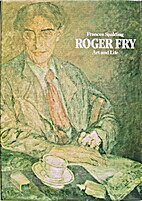 Roger Fry: Art and Life by Frances Spalding