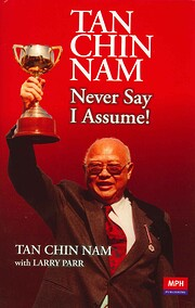 Tan Chin Nam: Never Say I Assume! by Tan…