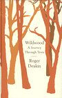 Wildwood: a Journey Through Trees - Roger Deakin