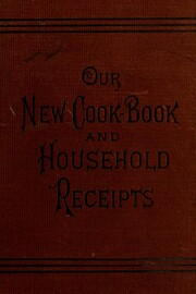 Our New Cook Book and Household Receipts.…