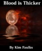 Blood is Thicker by Kim Faulks