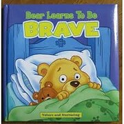 Bear Learns to Be Brave (Values and…