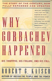 Why Gorbachev Happened: His Triumphs and His…