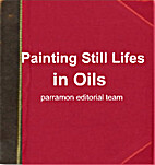Painting Still Lifes in Oils (Easy Painting…