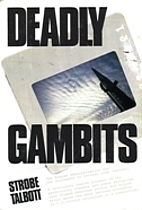 Deadly gambits : the Reagan administration…