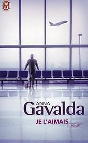 Je l'aimais – tekijä: Anna Gavalda