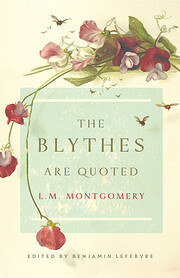 The Blythes Are Quoted by L M Montgomery