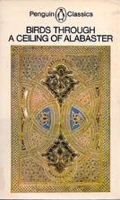 Birds Through a Ceiling of Alabaster: Three…