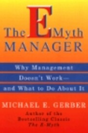 The E-Myth Manager: Why Management Doesn't…